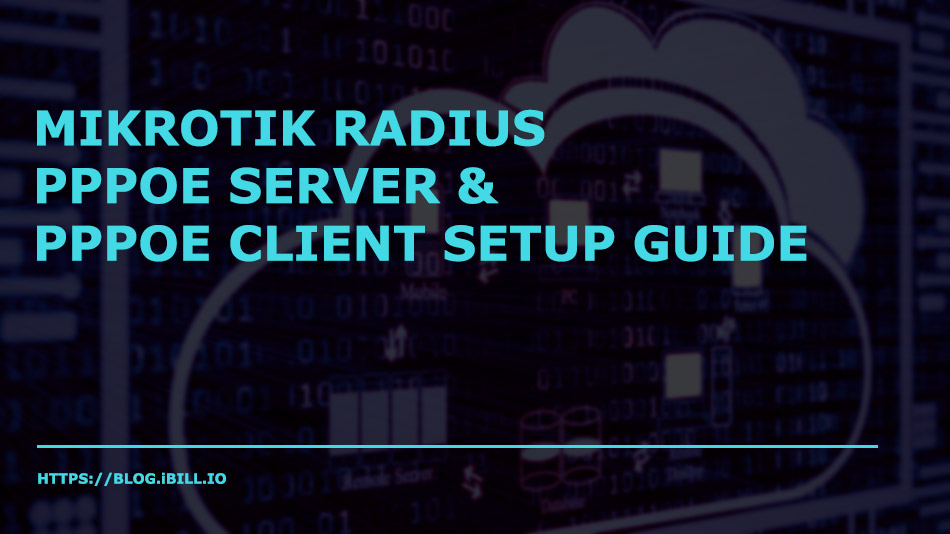 Mikrotik Radius, PPPOE Server and PPPOE Client Setup Guide